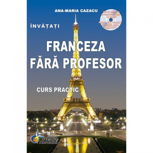 Invatati franceza fara profesor (ed. tiparita) cu CD Gratuit | Ana-Maria Cazacu