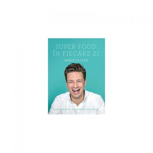 Jamie Oliver: Super Food in fiecare zi (ed. tiparita)