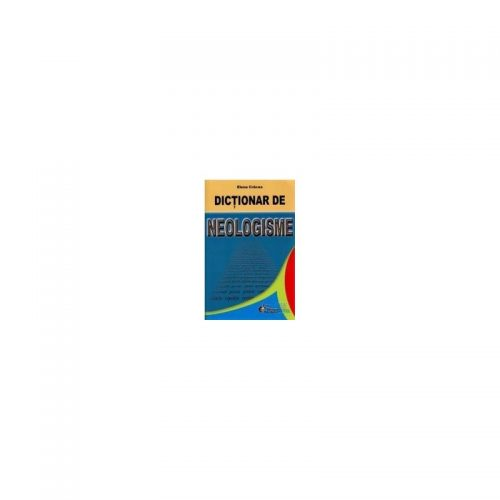 Dictionar de neolgisme (ed. tiparita) | Elena Cracea