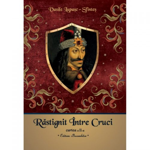 Vasile Lupasc-Sfintes: Rastignit intre cruci - cartea a II-a (ed. tiparita)