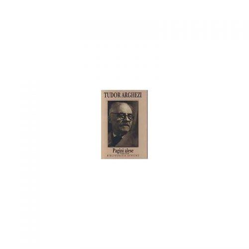 Tudor Arghezi: Pagini alese - Versuri. Proza (ed. tiparita)