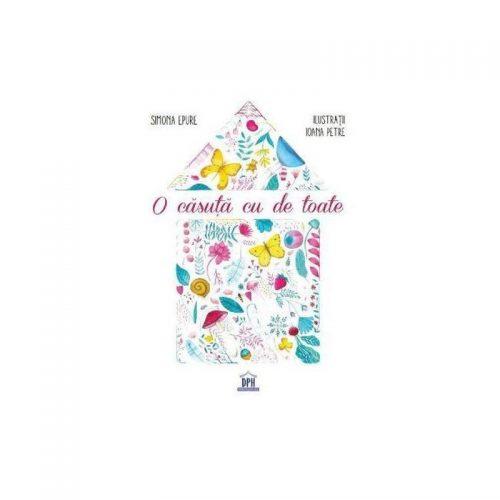 O casuta cu de toate (ed. tiparita) - Simona Epure