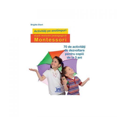 Activitati pe anotimpuri dupa metoda pedagogica Montessori (ed. tiparita) - Brigitte Ekert