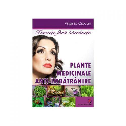Plante medicinale anti-imbatranire (ed. tiparita), Virginia Ciocan
