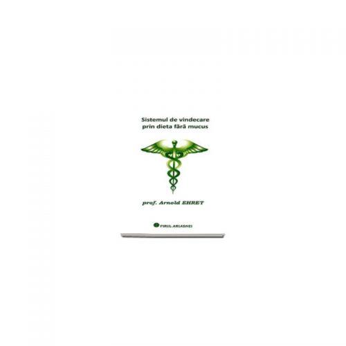 Sistemul de vindecare prin dieta fara mucus (ed. tiparita) | prof. Arnold Ehret