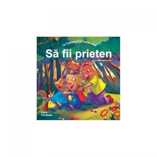 Ce inseamna in lumea mea: sa fii prieten (copii 4-7 ani) (ed. tiparita)