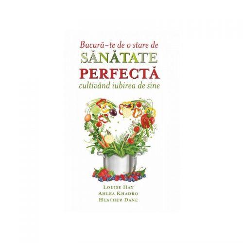 Bucura-te de o stare de sanatate perfecta cultivand iubirea de sine. Gandurile si alimentele - Dieta Suprema (ed. tiparita)