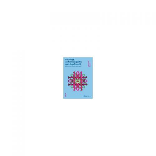 101 povesti vindecatoare pentru copii si adolescenti: Folosirea metaforelor in terapie (ed. tiparita)