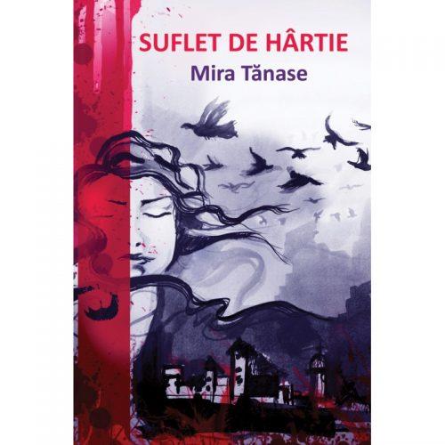 Mira Tanase: Suflet de hartie (ed. tiparita)