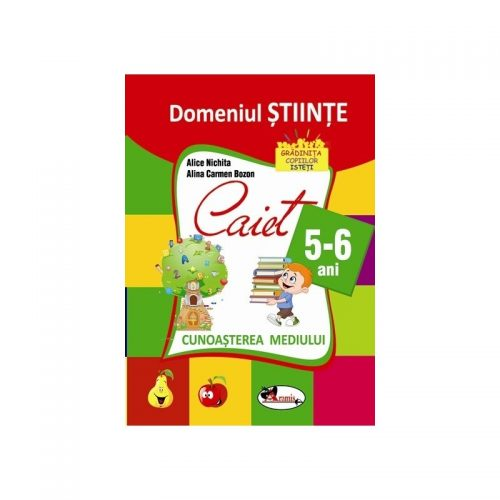 Domeniul Stiinte Caiet 5-6 ani - Cunoasterea mediului