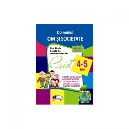 Domeniul Om si societate Caiet 4-5 ani