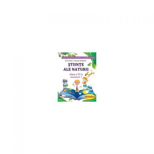 Stiinte ale naturii . Manual pentru clasa a IV-a (sem I+sem II, contine editie digitala) Pitila/Mihailescu